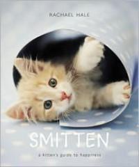 Smitten: A Kitten's Guide to Happiness - Rachael Hale