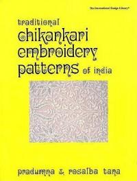 Traditional Chikankari Embroidery Patterns of India (International Design Library) - Pradumna Tana