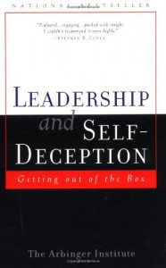 Leadership and Self-Deception: Getting Out of the Box - Arbinger Institute