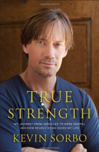 True Strength: My Journey from Hercules to Mere Mortal--and How Nearly Dying Saved My Life - Kevin Sorbo