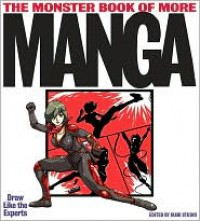 The Monster Book of More Manga: Draw Like the Experts - Ikari Studio