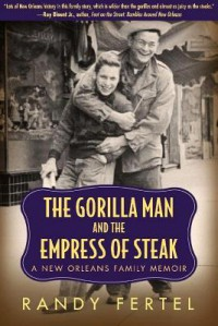 The Gorilla Man and the Empress of Steak: A New Orleans Family Memoir - Randy Fertel