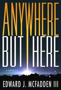 Anywhere But Here - Edward J. McFadden