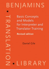 Basic Concepts and Models for Interpreter and Translator Training (Benjamins Translation Library) - Daniel Gile