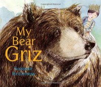 My Bear Griz - Suzanne McGinness, Suzanne McGinness
