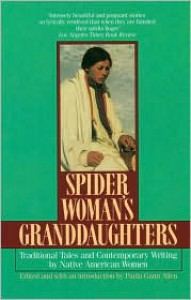 Spider Woman's Granddaughters: Traditional Tales and Contemporary Writing by Native American Women - Paula Gunn Allen