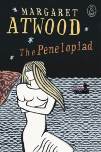 The Penelopiad: the Myth of Penelope and Odysseus (Myths Series) - Margaret Atwood