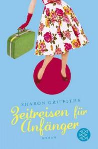 Zeitreisen für Anfänger: Roman - Sharon Griffiths