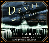 The Devil in the White City Murder, Magic and Madness at the Fair that Changed America - Erik Larson, Tony Goldwyn