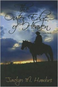 The Outer Edge of Heaven: A Love Story - Jaclyn M. Hawkes