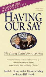 Having Our Say: The Delany Sister's First 100 Years - Sarah Delany, Amy Hill Hearth, Sarah Delany