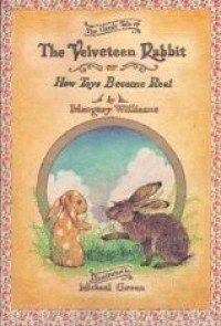 The Velveteen Rabbit, Or, How Toys Become Real - Margery Williams, Michael Green