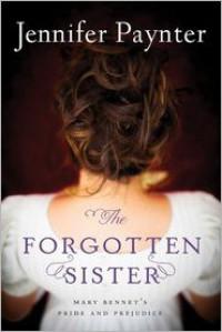 The Forgotten Sister: Mary Bennet's Pride and Prejudice - Jennifer Paynter