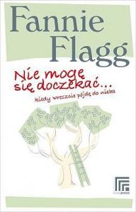 Nie mogę się doczekać, kiedy wreszcie pójdę do nieba - Fannie Flagg