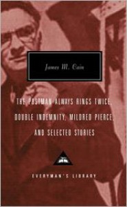 The Postman Always Rings Twice / Double Indemnity / Mildred Pierce, and Selected Stories -