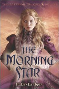 The Katerina Trilogy, Vol. III: The Morning Star - Robin Bridges