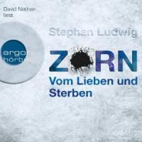 Zorn - Vom Lieben und Sterben - Stephan Ludwig