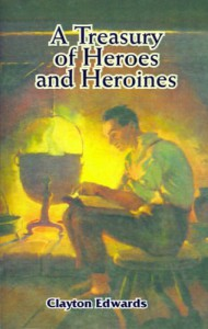 A Treasury of Heroes and Heroines: A Record of High Endeavour and Strange Adventure - Clayton Edwards, Elizabeth Curtis