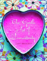 The Gentle Art Of Domesticity - Jane Brocket