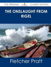 The Onslaught from Rigel - The Original Classic Edition - Fletcher Pratt