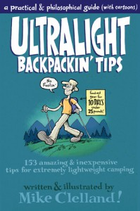 Ultralight Backpackin' Tips: 153 Amazing & Inexpensive Tips for Extremely Lightweight Camping - Mike Clelland