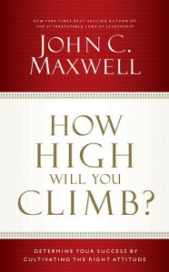 How High Will You Climb?: Determine Your Success by Cultivating the Right Attitude - John C. Maxwell
