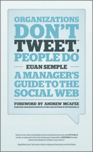 Organizations Don't Tweet, People Do: A Manager's Guide to the Social Web - Euan Semple