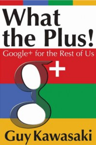 What the Plus! Google+ for the Rest of Us - Guy Kawasaki