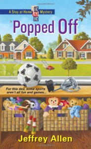 Popped Off (Stay at Home Dad Mysteries) - Jeffrey Allen