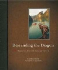 Descending the Dragon: My Journey Down the Coast of Vietnam - Jon Bowermaster