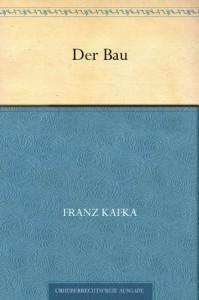 Der Bau - Franz Kafka