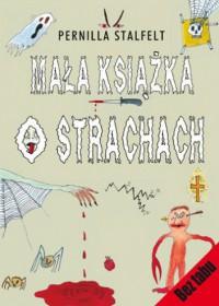Mała książka o strachach - Pernilla Stalfelt