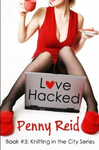 Love Hacked: A Reluctant Romance (Knitting in the City) (Volume 3) - Penny Reid