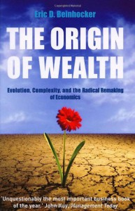 The Origin Of Wealth: Evolution, Complexity, and the Radical Remaking of Economics - Eric D. Beinhocker