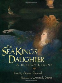 The Sea King's Daughter: A Russian Legend - Aaron Shepard