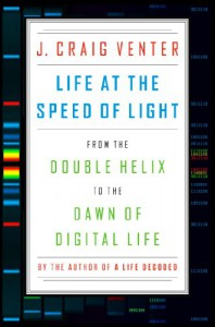 Life at the Speed of Light: From the Double Helix to the Dawn of Digital Life - J. Craig Venter