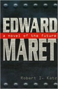 Edward Maret: A Novel of the Future - Robert I. Katz