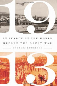 1913: In Search of the World Before the Great War - Charles Emmerson