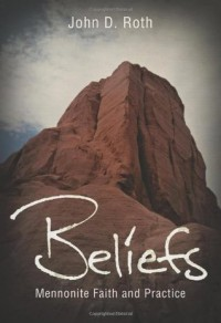 Beliefs: Mennonite Faith and Practice - John D. Roth