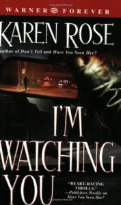 I'm Watching You (book #3) - Karen Rose