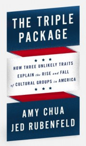 The Triple Package: How Three Unlikely Traits Explain the Rise and Fall of Cultural Groups in America - Amy Chua, Jed Rubenfeld