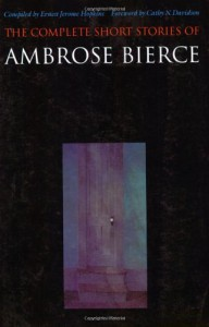 The Complete Short Stories - Ambrose Bierce, Ernest Jerome Hopkins, Cathy N. Davidson