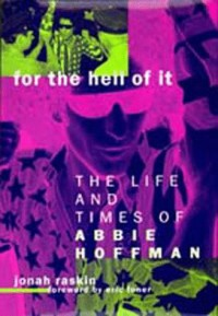 For the Hell of It: The Life and Times of Abbie Hoffman - Jonah Raskin, Eric Foner