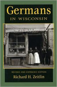 Germans in Wisconsin - Richard H. Zeitlin,  R. Zeitlin
