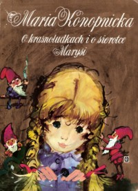 O krasnoludkach i o sierotce Marysi - Maria Konopnicka