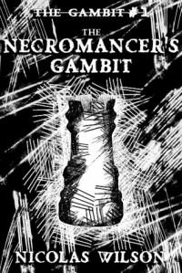 The Necromancer's Gambit - Nicolas Wilson