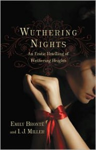 Wuthering Nights: An Erotic Retelling of Wuthering Heights - Emily Brontë, I.J. Miller