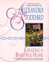 Creating a Beautiful Home - Alexandra Stoddard