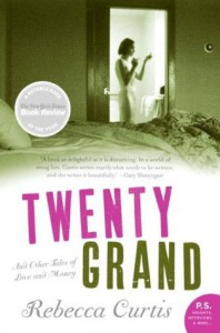 Twenty Grand and Other Tales of Love and Money - Rebecca  Curtis