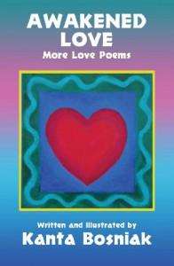 Awakened Love: More Love Poems - Kanta Bosniak